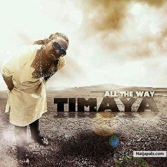 Download All the way By Timaya + Lyrics // Naija Music | Naijapals