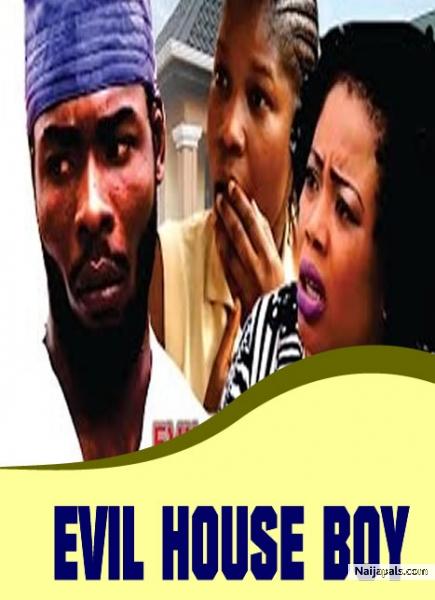 EVIL HOUSE BOY / Nigerian movie - Naijapals