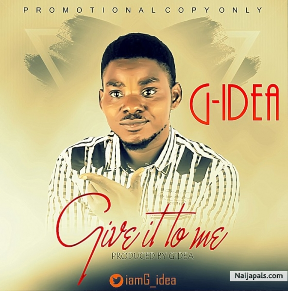 Give It To Me - G-Idea | Download + Lyrics