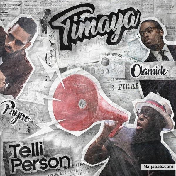 Timaya ft Olamide & Phyno - Telli Person | Naija Songs // Naijapals