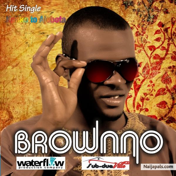 KPAKO TO AJEBOTA - BROWNNO // Nigerian Music Download + Lyrics
