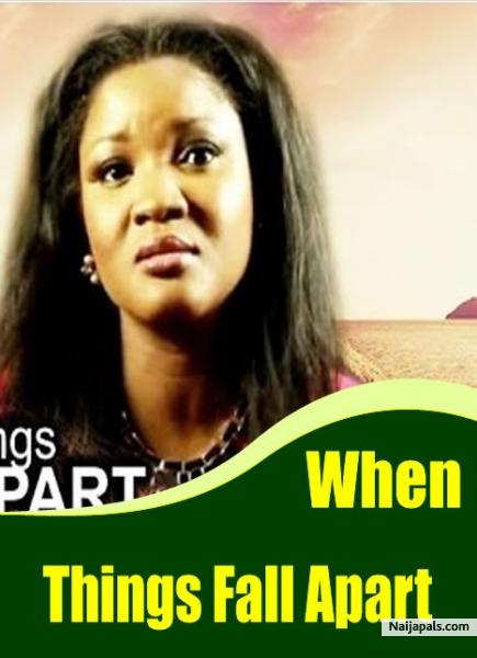 When Things Fall Apart Nigerian Movie Naijapals