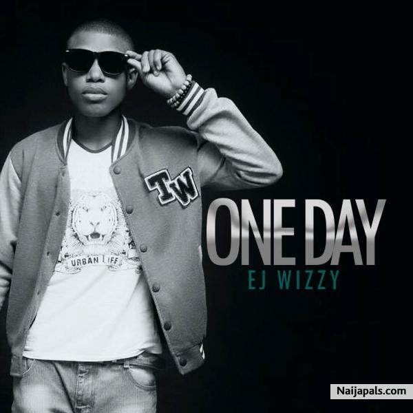 EJ Wizzy - One Day   Naija Songs // Naijapals