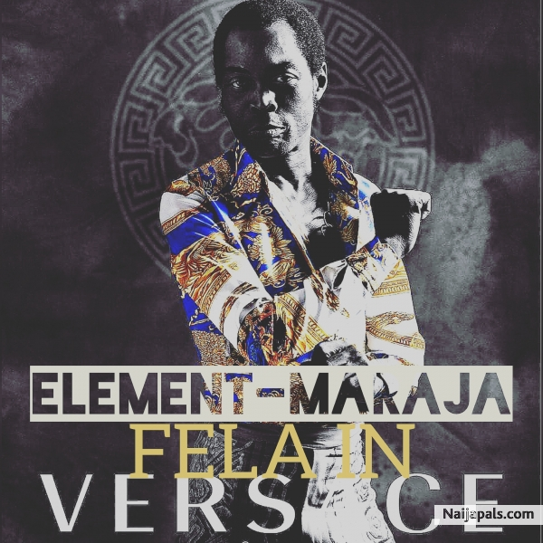 Download Freestyle (fela in Versace) By Element Maraja +