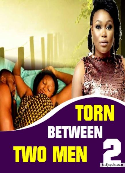 TORN BETWEEN TWO MEN 2 / Nigerian movie - Naijapals