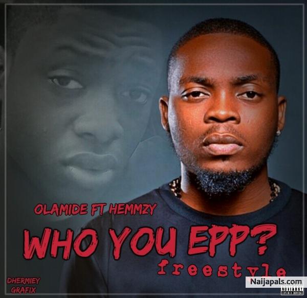Who you epp ( prod by shizzi) - Olamide ft Hemmzy | Download + Lyrics