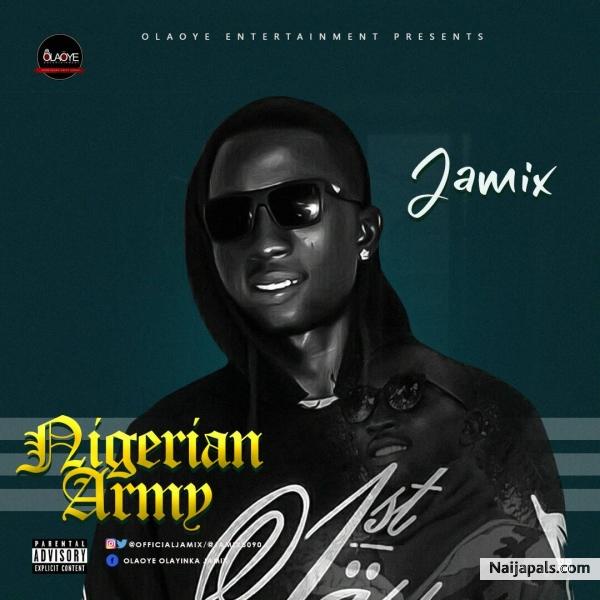 Jamix - Nigerian Army | Naija Songs // Naijapals