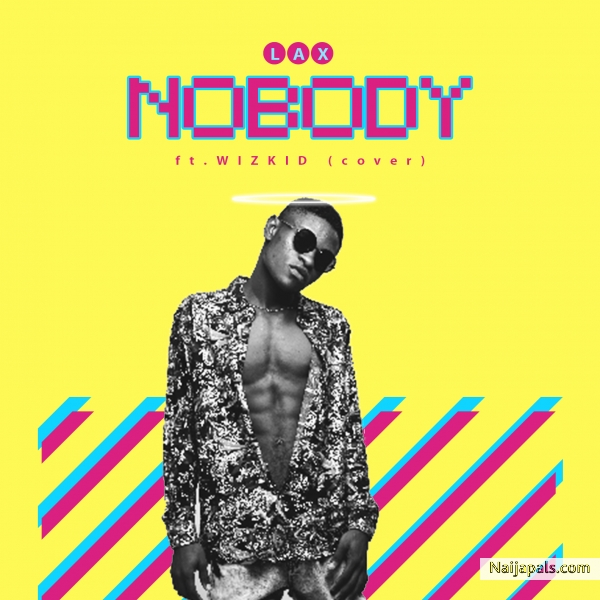 Lax ft Wizkid - Nobody(VYBZ COVER)