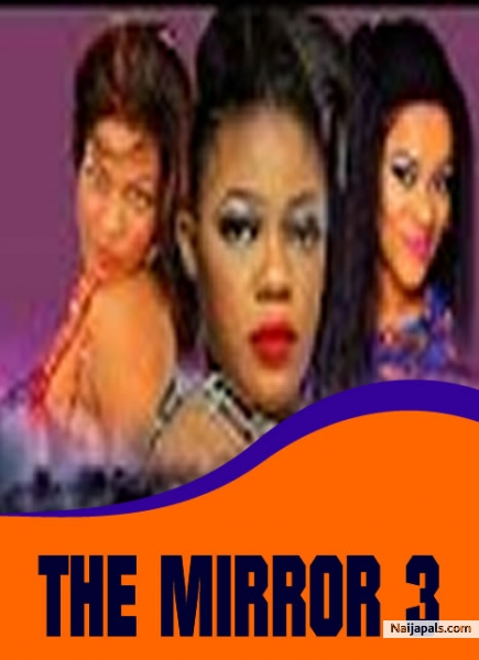 The mirror 3 nigerian movie naijapals for Mirror 3 movie