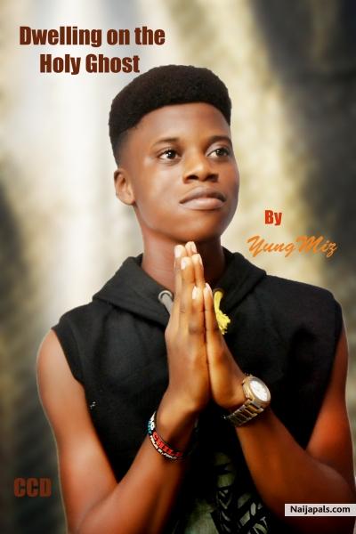 YungMiz - Dwelling on the Holy Ghost | Download + Lyrics // Naijapals