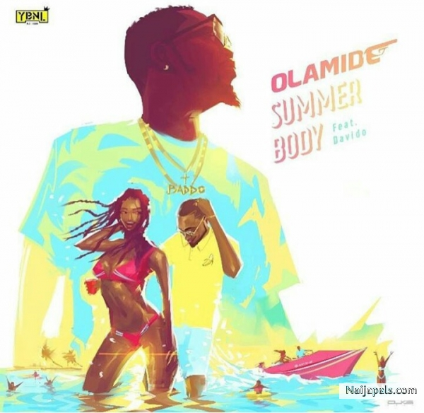 Olamide Ft  Davido - Summer Body | Naija Songs // Naijapals