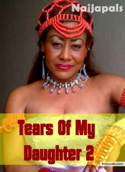 Tears Of My Daughter 2 Nigerian Movie Naijapals