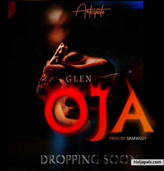 GLEN - OJA | Naija Songs // Naijapals