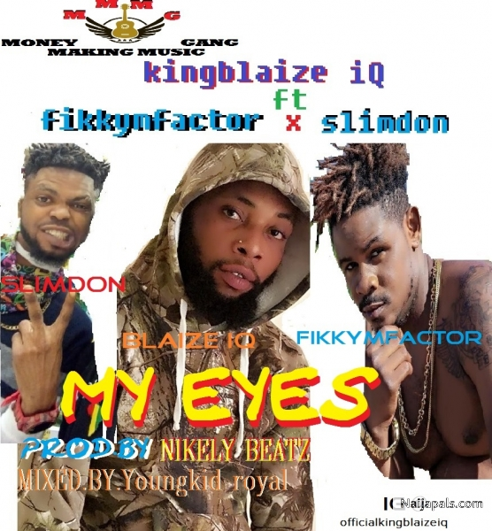 My eyes _KingblaizeiQ ft fikkymfactor Xslimdon_ prod.by nikely beatz_mix by youngkidroyal