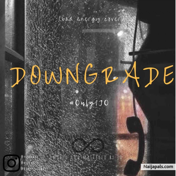Downgrade by J O  (Bad Energy Cover) - JO Feat  YeyeBwoy