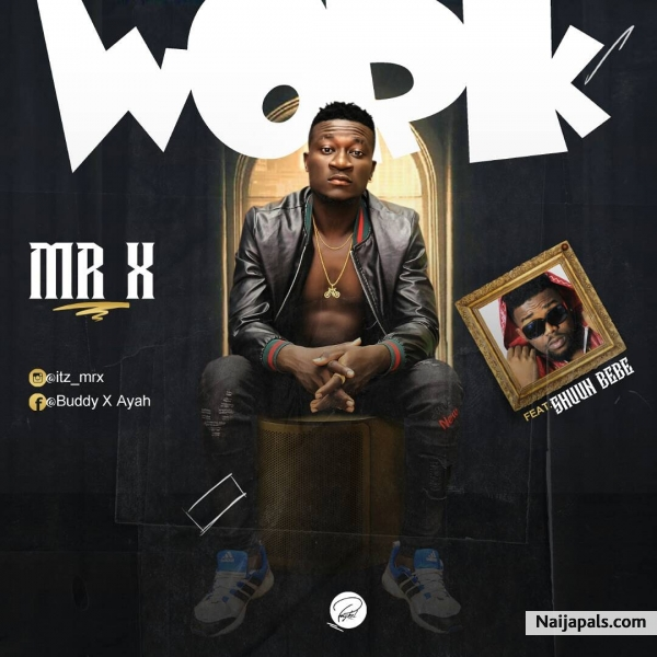 Mr X - Mr X Ft Shuun bebe_ Work | Naija Songs // Naijapals