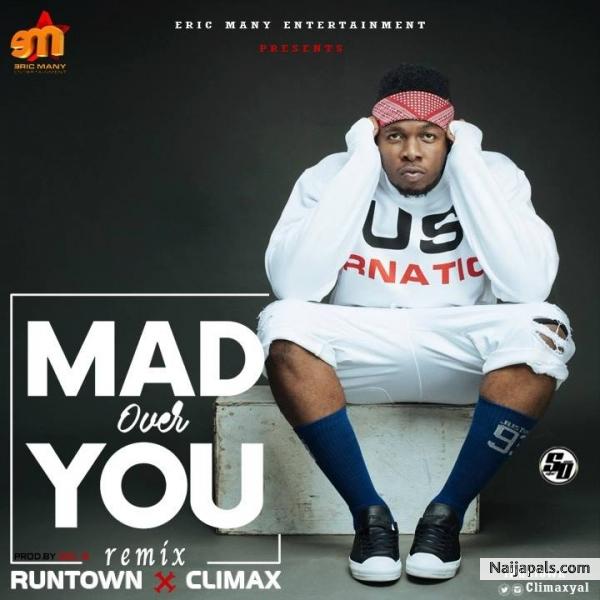Climax - Mad over you ft Runtown | Naija Songs // Naijapals
