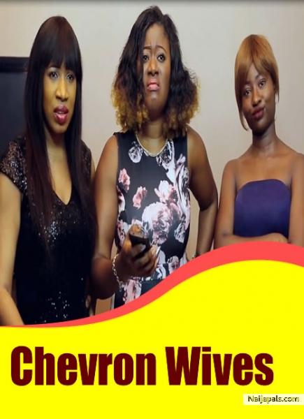 Chevron Wives Nigerian Movie Naijapals