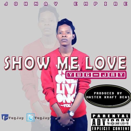 YUG JAY - SHOW ME LOVE_Yug Jay_Produced by Master Kraft Beat