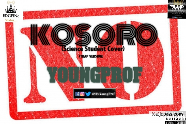 NEW MUSIC: KOSORO- YoungProf (Science Student Cover (Trap Version) Advice)