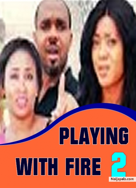 Playing With Fire 2 Nigerian Movie Naijapals