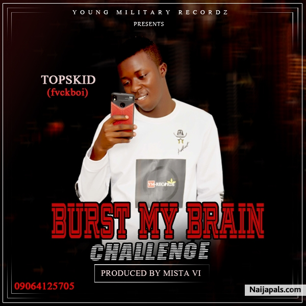 BURST MY BRAIN - CHALLENGE - PROD BY MISTA VI