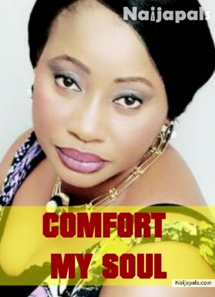 Comfort My Soul Nigerian Movie Naijapals