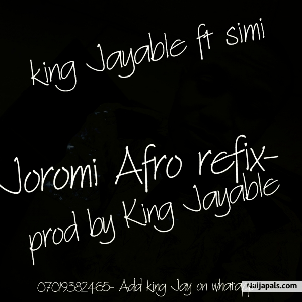 Joromi-king Jayable ft simi -prod by King Jayable