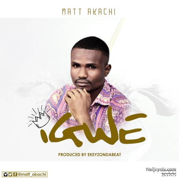 Igwe - Matt Akachi (Produced by Ekeyzondabeat)