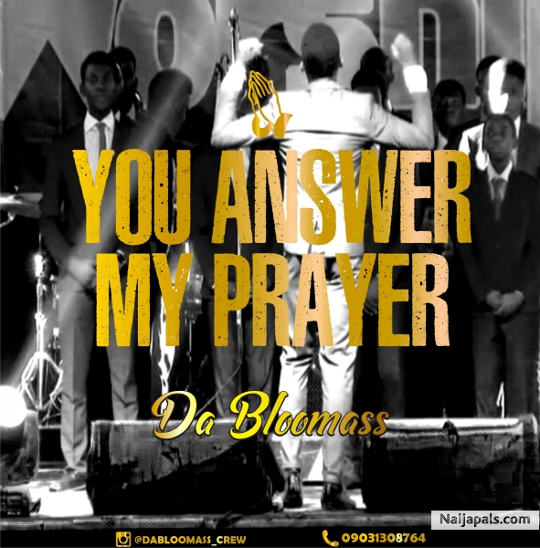 You answer my prayer