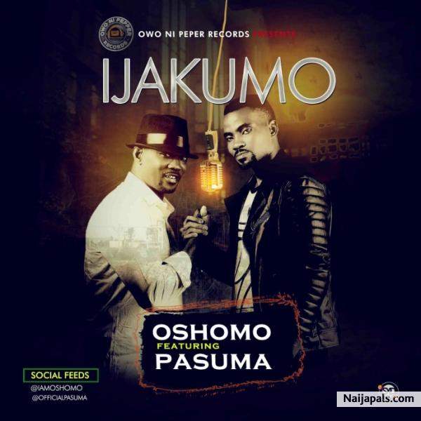 Oshomo ft Pasuma - Ijakumo | Download + Lyrics // Naijapals