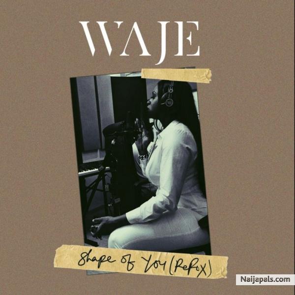 Download Shape Of You (Refix) By Waje + Lyrics // Naija Music
