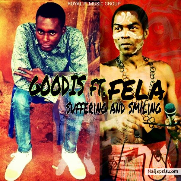 Goodis ft Fela - suffering n smiling | Download + Lyrics // Naijapals