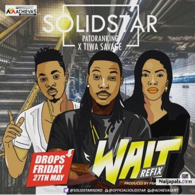 Solidstar ft  Patoranking & Tiwa Savage - Wait | Naija Songs