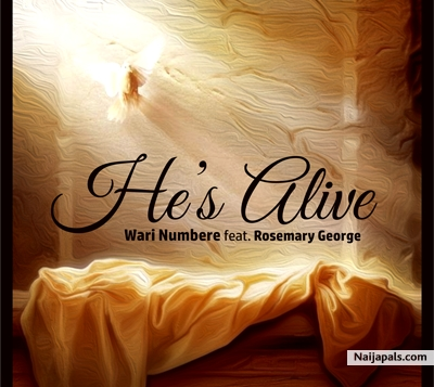 Download He's Alive By Wari Numbere Ft  Rosemary George +