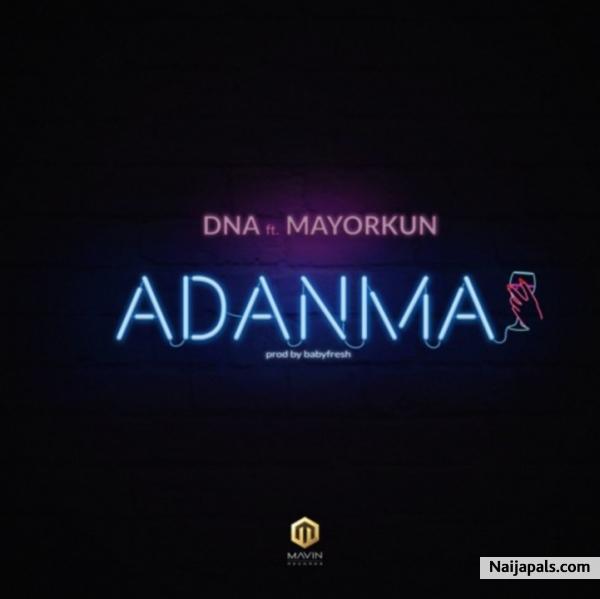 DNA ft  Mayorkun - Adanma | Naija Songs // Naijapals