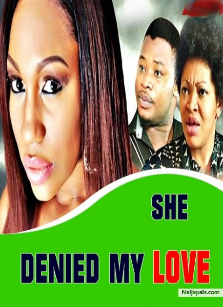 she denied my love nigerian movie naijapals
