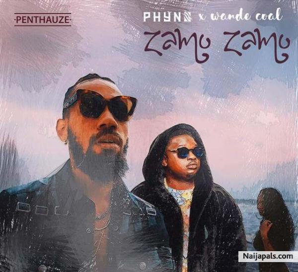 Phyno Ft  Wande Coal - Zamo Zamo | Naija Songs // Naijapals
