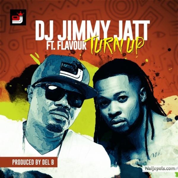 DJ Jimmy Jatt ft Flavour - Turn Up | Naija Songs // Naijapals
