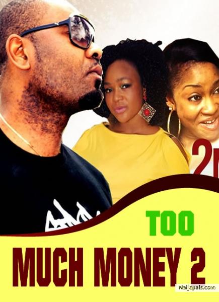 too much money 2 nigerian movie naijapals