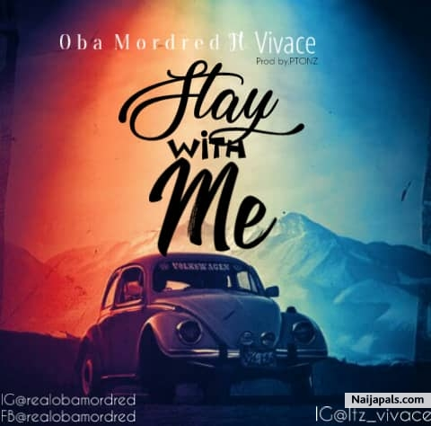 Oba Mordred ft Vivace - Stay With Me | Naija Songs // Naijapals