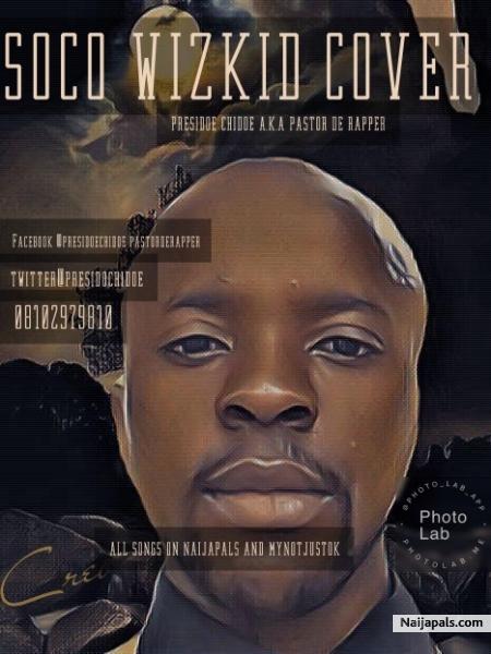PRESIDOE CHIDOE a k a pastor de rapper - SOCO WIZKID COVER