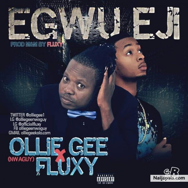 Ollie Gee X Fluxy - Egwu Eji - prd by Fluxy | Naija Songs // Naijapals