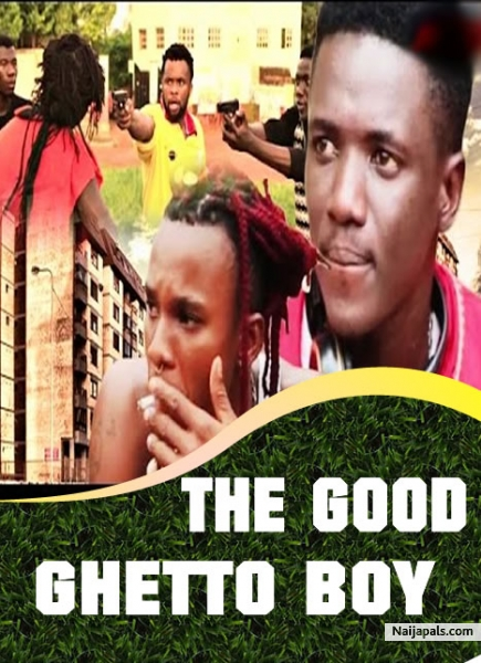 THE GOOD GHETTO BOY / Nigerian movie - Naijapals