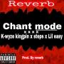 Chant mode by reverb x K-wyze x steps x Lil easy