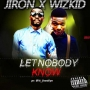 Let Nobody Know Jiron ft. Wizkid