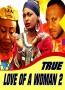 TRUE LOVE OF A WOMAN 2