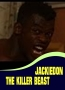 JACKIEDON THE KILLER BEAST