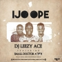 Ijo Ope by DJ Leezy Ace ft. Didi & Small Doctor