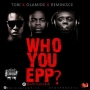 Who You Epp? by Tobi X Olamide X Reminisce